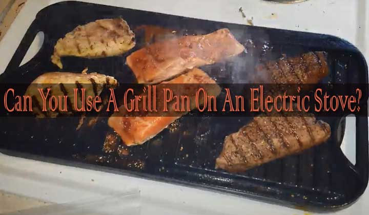 Can You Use A Grill Pan On An Electric Stove?