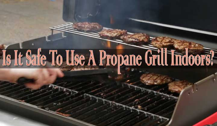 Is It Safe To Use A Propane Grill Indoors?
